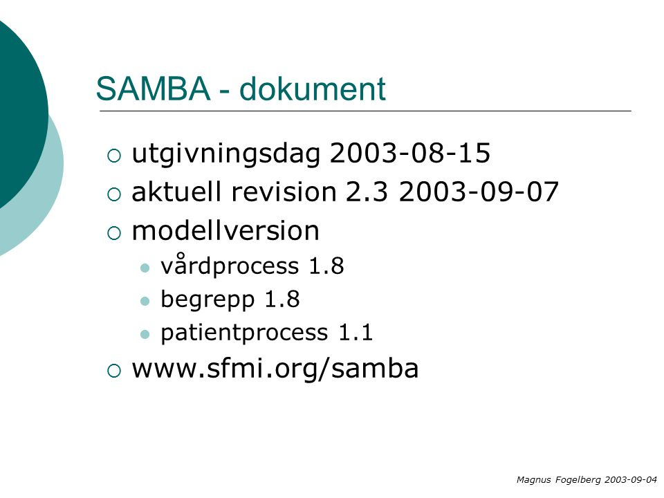 SAMBA - dokument  utgivningsdag 2003-08-15  aktuell revision 2.3 2003-09-07  modellversion vårdprocess 1.8 begrepp 1.8 patientprocess 1.1  www.sfmi.org/samba Magnus Fogelberg 2003-09-04