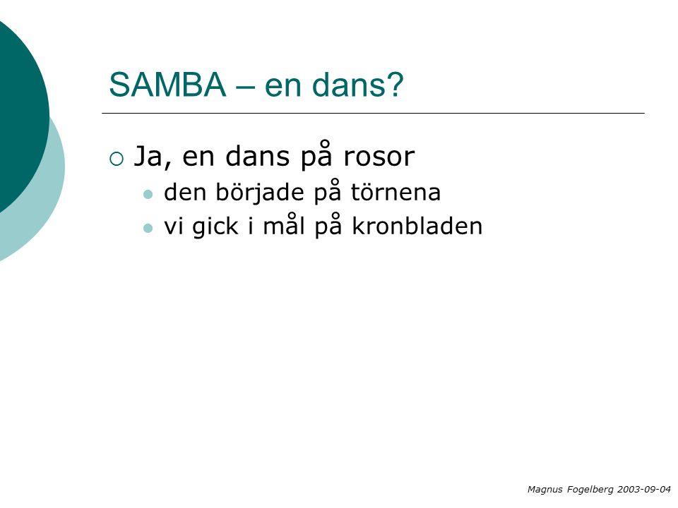 SAMBA – en dans?  Ja, en dans på rosor den började på törnena vi gick i mål på kronbladen Magnus Fogelberg 2003-09-04