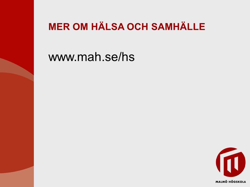 MER OM HÄLSA OCH SAMHÄLLE www.mah.se/hs