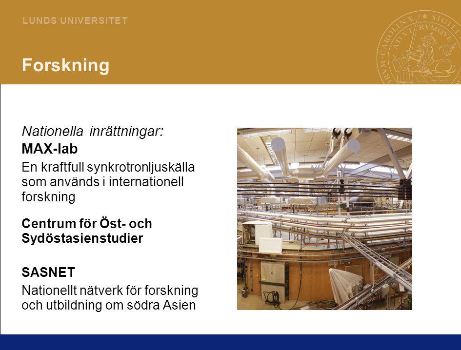 8 L U N D S U N I V E R S I T E T Forskning Nationella inrättningar: MAX-lab En kraftfull synkrotronljuskälla som används i internationell forskning Centrum för Öst- och Sydöstasienstudier SASNET Nationellt nätverk för forskning och utbildning om södra Asien