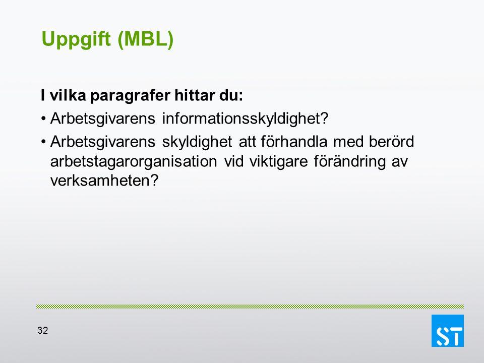 32 Uppgift (MBL) I vilka paragrafer hittar du: Arbetsgivarens informationsskyldighet? Arbetsgivarens skyldighet att förhandla med berörd arbetstagaror