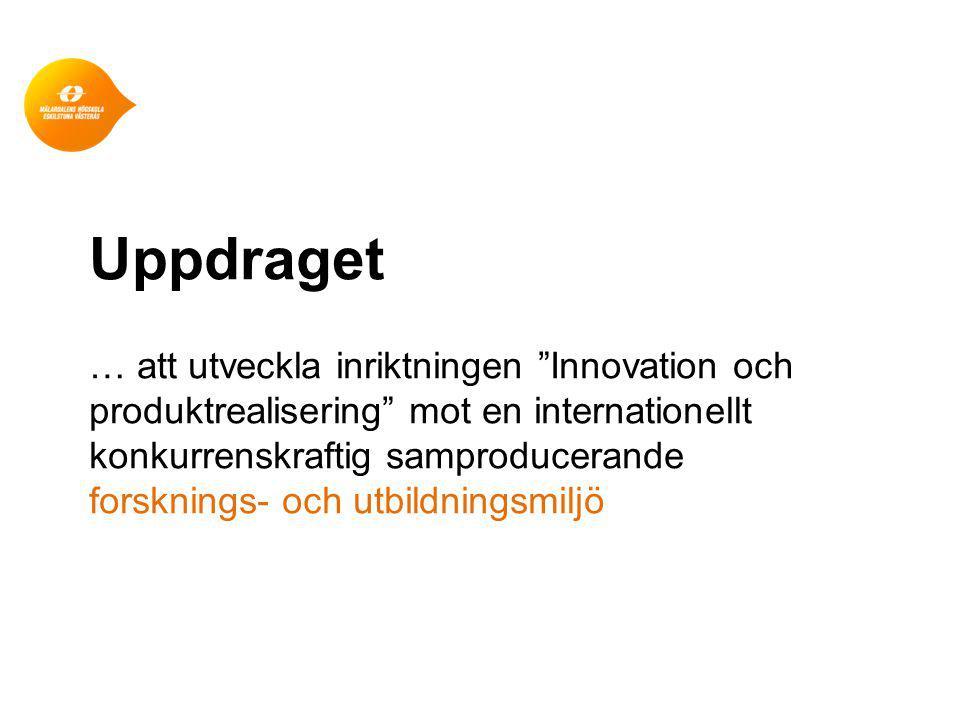 Uppdraget … att utveckla inriktningen Innovation och produktrealisering mot en internationellt konkurrenskraftig samproducerande forsknings- och utbildningsmiljö