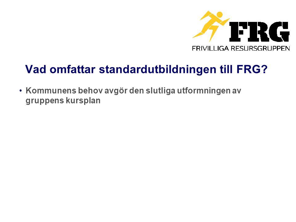Vad omfattar standardutbildningen till FRG? Kommunens behov avgör den slutliga utformningen av gruppens kursplan