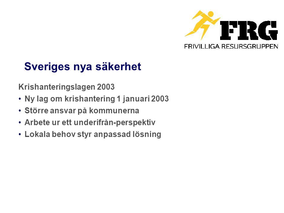 Sveriges nya säkerhet Krishanteringslagen 2003 Ny lag om krishantering 1 januari 2003 Större ansvar på kommunerna Arbete ur ett underifrån-perspektiv