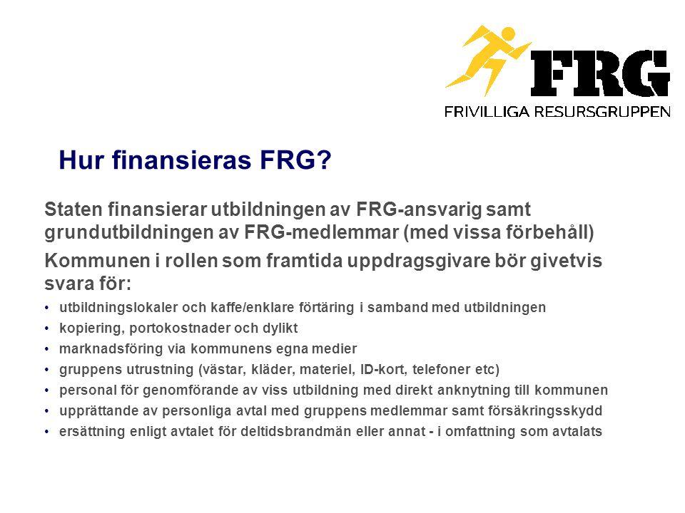 Hur finansieras FRG? Staten finansierar utbildningen av FRG-ansvarig samt grundutbildningen av FRG-medlemmar (med vissa förbehåll) Kommunen i rollen s