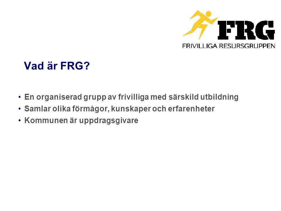 Vad är FRG? En organiserad grupp av frivilliga med särskild utbildning Samlar olika förmågor, kunskaper och erfarenheter Kommunen är uppdragsgivare