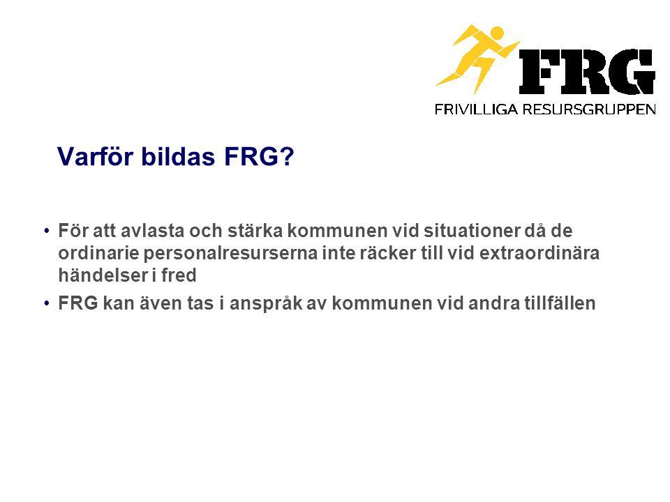 Varför bildas FRG? För att avlasta och stärka kommunen vid situationer då de ordinarie personalresurserna inte räcker till vid extraordinära händelser