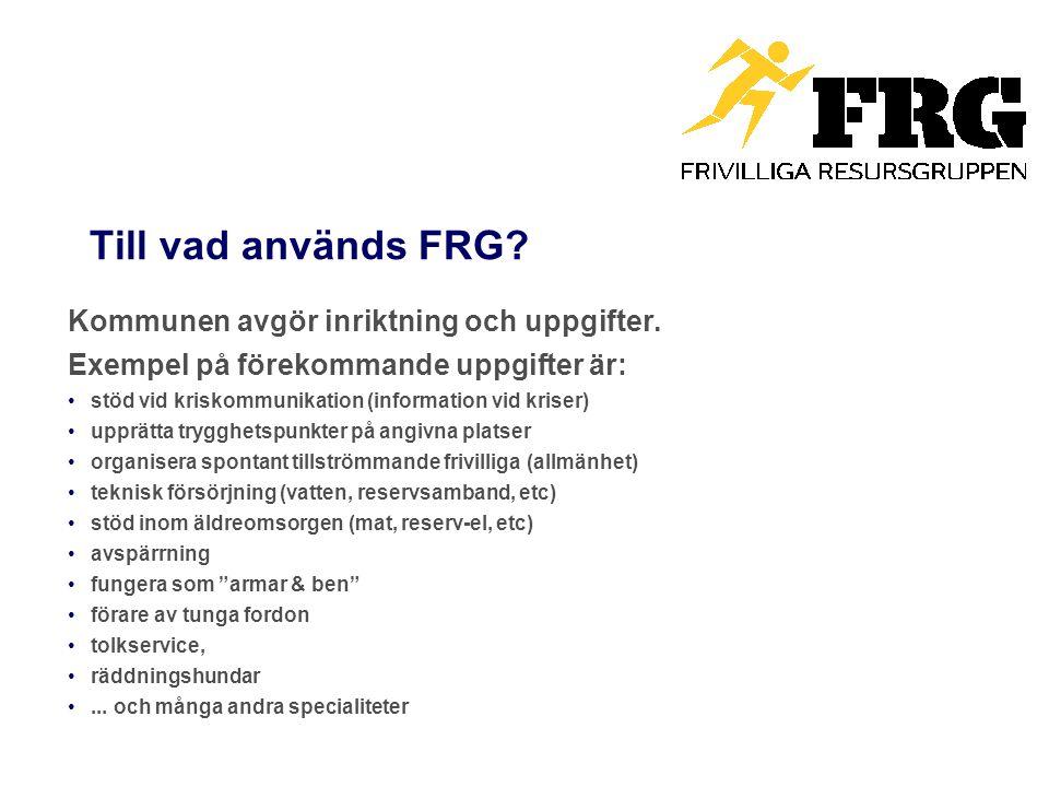 Till vad används FRG? Kommunen avgör inriktning och uppgifter. Exempel på förekommande uppgifter är: stöd vid kriskommunikation (information vid krise