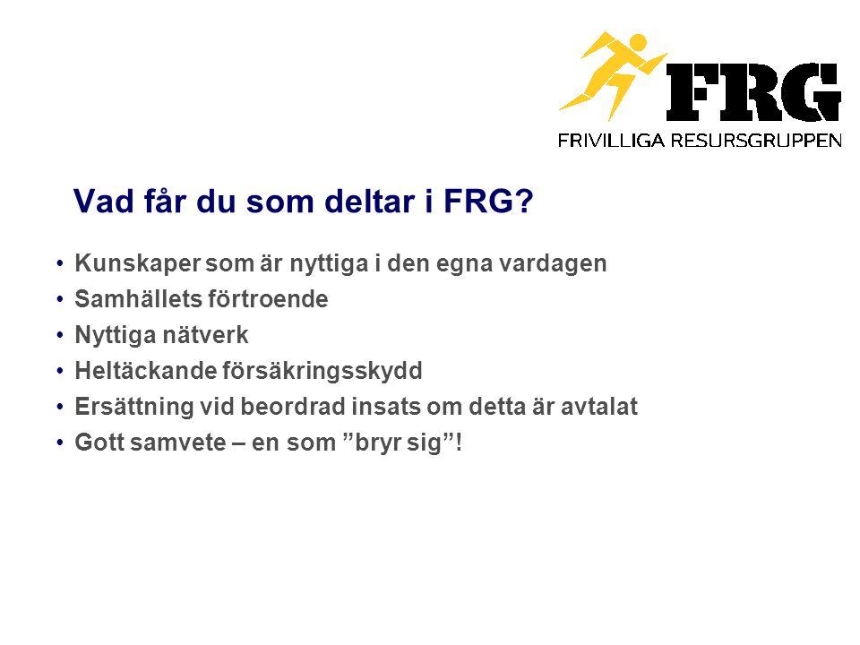 Vad får du som deltar i FRG? Kunskaper som är nyttiga i den egna vardagen Samhällets förtroende Nyttiga nätverk Heltäckande försäkringsskydd Ersättnin
