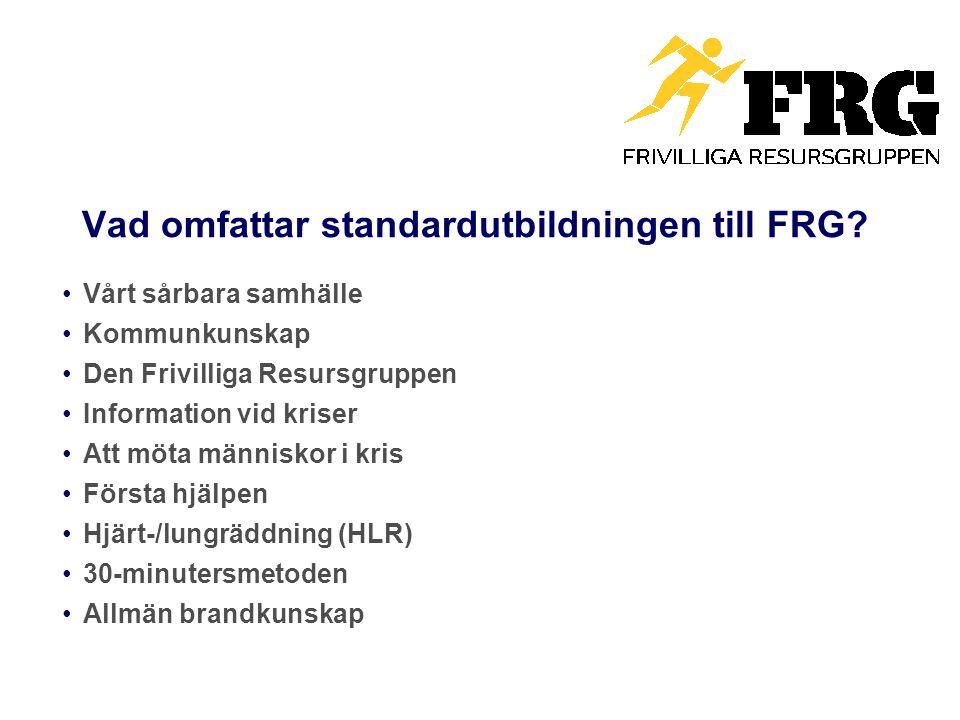 Vad omfattar standardutbildningen till FRG? Vårt sårbara samhälle Kommunkunskap Den Frivilliga Resursgruppen Information vid kriser Att möta människor