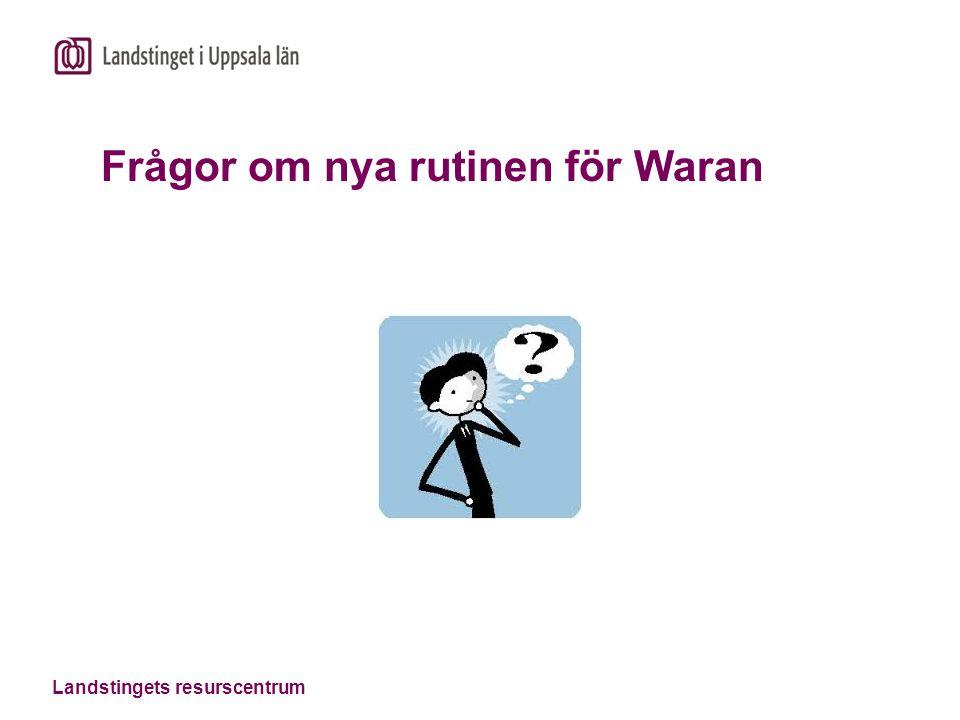 Landstingets resurscentrum Frågor om nya rutinen för Waran