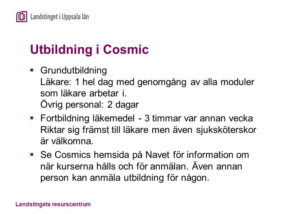 Landstingets resurscentrum Utbildning i Cosmic  Grundutbildning Läkare: 1 hel dag med genomgång av alla moduler som läkare arbetar i.
