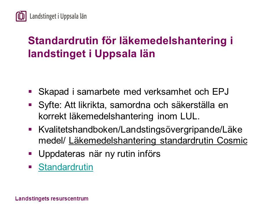 Landstingets resurscentrum Standardrutin för läkemedelshantering i landstinget i Uppsala län  Skapad i samarbete med verksamhet och EPJ  Syfte: Att likrikta, samordna och säkerställa en korrekt läkemedelshantering inom LUL.