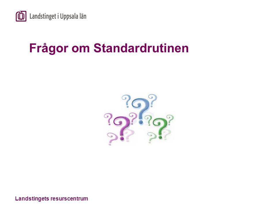 Landstingets resurscentrum Frågor om Standardrutinen