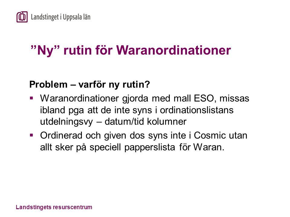 """Landstingets resurscentrum """"Ny"""" rutin för Waranordinationer Problem – varför ny rutin?  Waranordinationer gjorda med mall ESO, missas ibland pga att"""