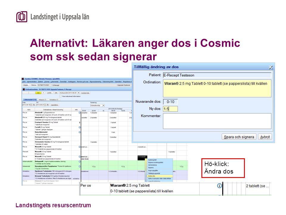 Landstingets resurscentrum Alternativt: Läkaren anger dos i Cosmic som ssk sedan signerar Hö-klick: Ändra dos