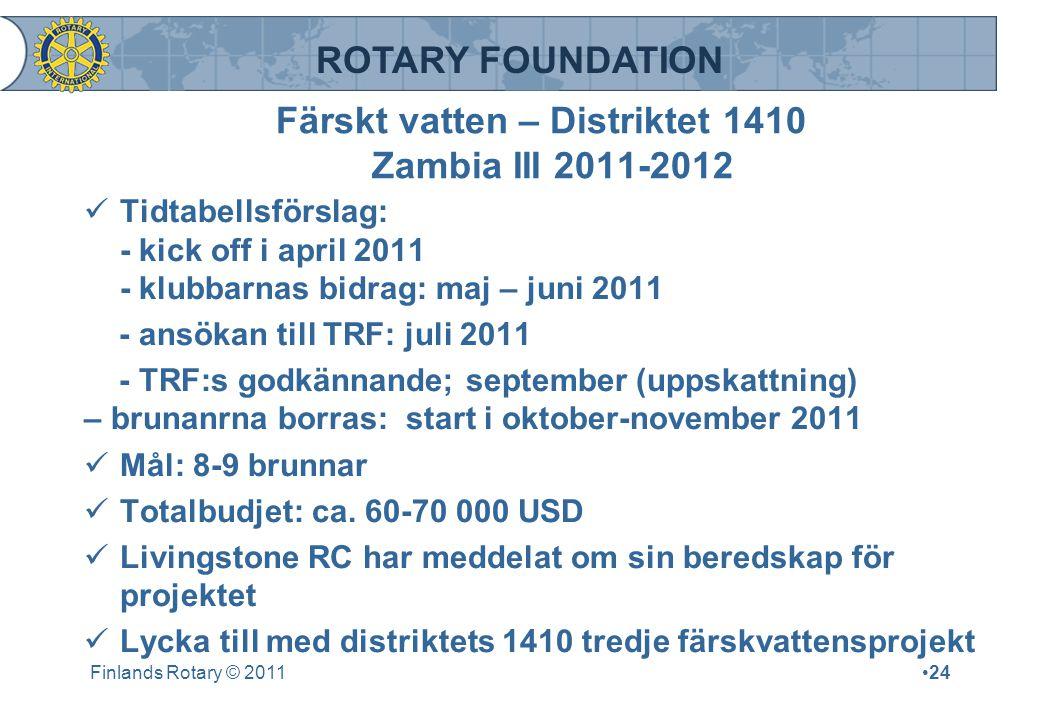 ROTARY FOUNDATION Färskt vatten – Distriktet 1410 Zambia III 2011-2012 Tidtabellsförslag: - kick off i april 2011 - klubbarnas bidrag: maj – juni 2011