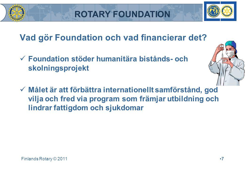 ROTARY FOUNDATION Vad gör Foundation och vad financierar det? Foundation stöder humanitära bistånds- och skolningsprojekt Målet är att förbättra inter