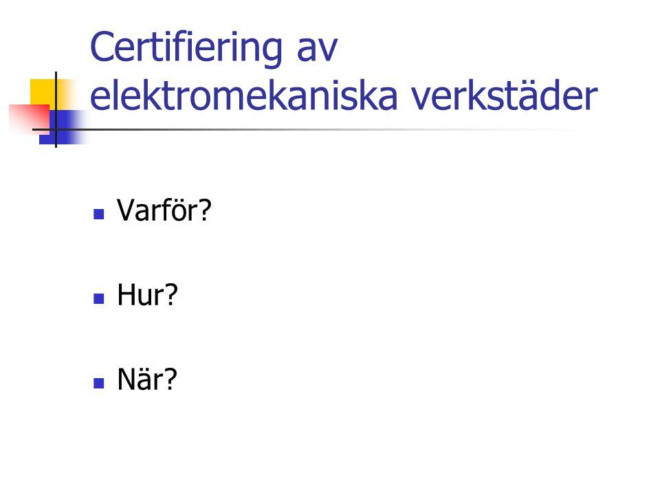 Certifiering av elektromekaniska verkstäder Varför? Hur? När?