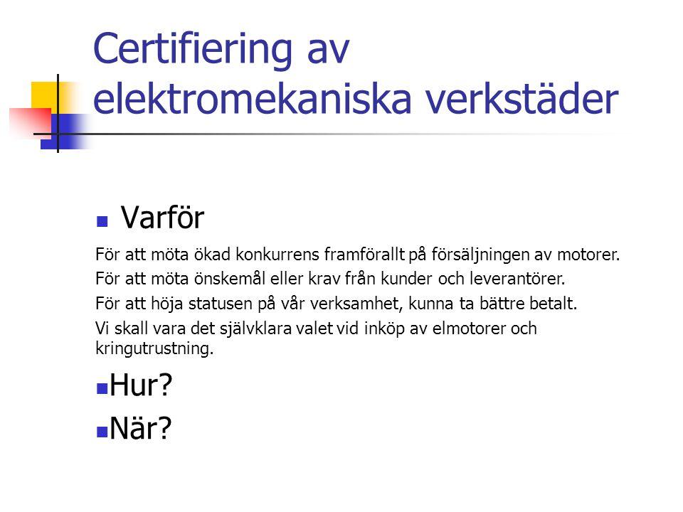 Certifiering av elektromekaniska verkstäder Varför För att möta ökad konkurrens framförallt på försäljningen av motorer.