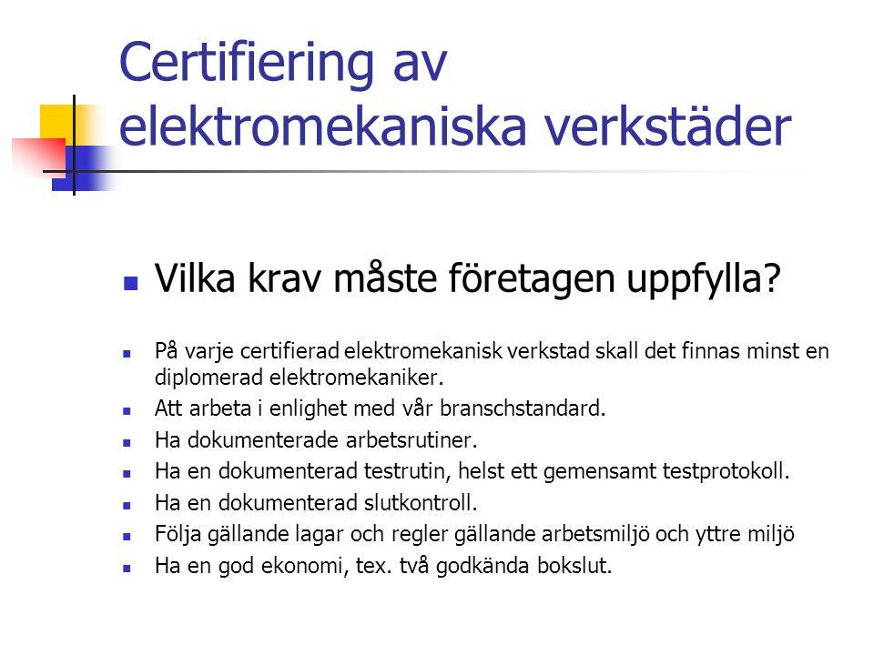 Certifiering av elektromekaniska verkstäder Diplomerad elektromekaniker Dokumenterad utbildning i elsäkerhet (BB2) Dokumenterad grundutbildning i elmotorlära (ELR eller liknande) Dokumenterad utbildning i lagermontering/lagerskador/smörjteknik Minst fem års branschvana.