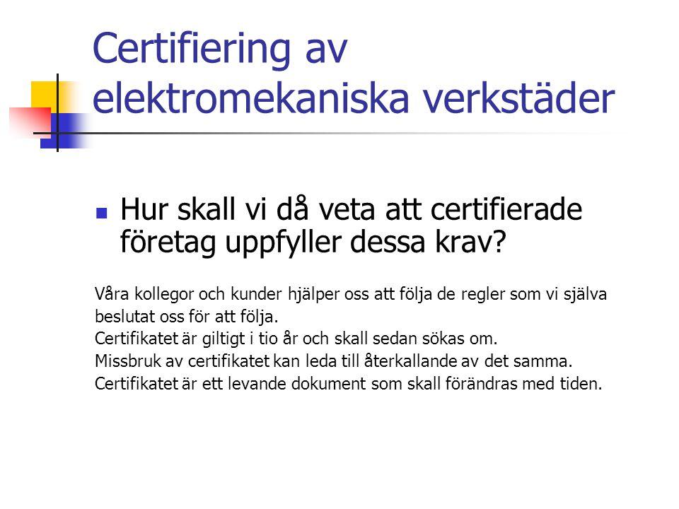 Certifiering av elektromekaniska verkstäder Slutmål En dag skall styrelsen för ELR kunna uppvakta Elsäkerhetsverket och påtala att det bör finnas en behörighet för att reparera elmotorer.