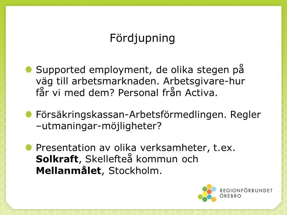 Fördjupning Supported employment, de olika stegen på väg till arbetsmarknaden. Arbetsgivare-hur får vi med dem? Personal från Activa. Försäkringskassa