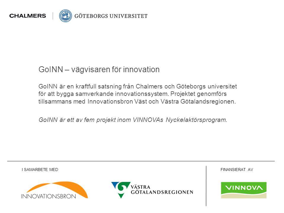 www.goinn.se GoINN är en kraftfull satsning från Chalmers och Göteborgs universitet för att bygga samverkande innovationssystem.