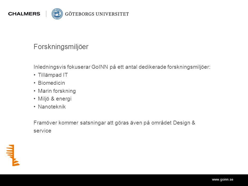 www.goinn.se Forskningsmiljöer Inledningsvis fokuserar GoINN på ett antal dedikerade forskningsmiljöer: Tillämpad IT Biomedicin Marin forskning Miljö & energi Nanoteknik Framöver kommer satsningar att göras även på området Design & service