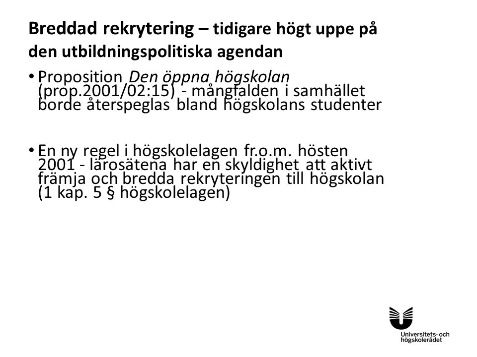 Sv Breddad rekrytering – tidigare högt uppe på den utbildningspolitiska agendan Proposition Den öppna högskolan (prop.2001/02:15) - mångfalden i samhä