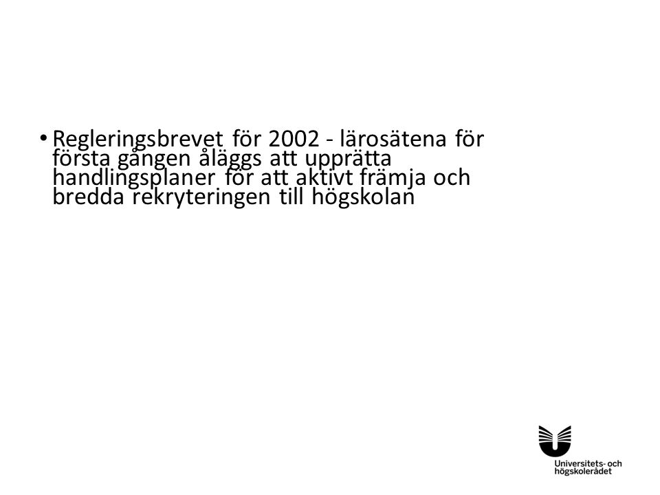 Sv Regleringsbrevet för 2002 - lärosätena för första gången åläggs att upprätta handlingsplaner för att aktivt främja och bredda rekryteringen till hö