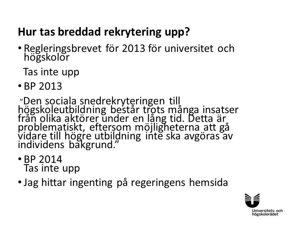 """Sv Hur tas breddad rekrytering upp? Regleringsbrevet för 2013 för universitet och högskolor Tas inte upp BP 2013 """" Den sociala snedrekryteringen till"""