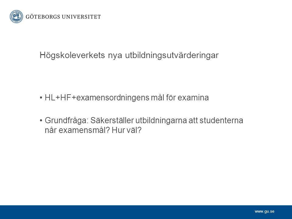 www.gu.se Högskoleverkets nya utbildningsutvärderingar HL+HF+examensordningens mål för examina Grundfråga: Säkerställer utbildningarna att studenterna når examensmål.