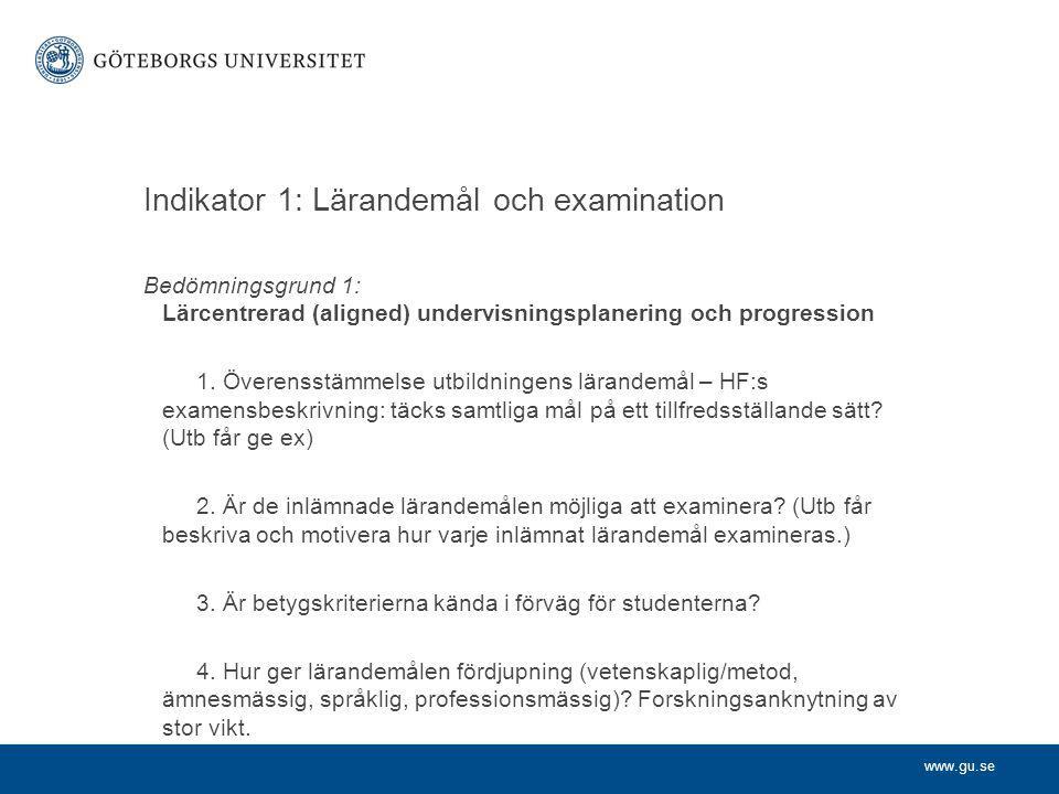 www.gu.se Indikator 1: Lärandemål och examination Bedömningsgrund 1: Lärcentrerad (aligned) undervisningsplanering och progression 1.