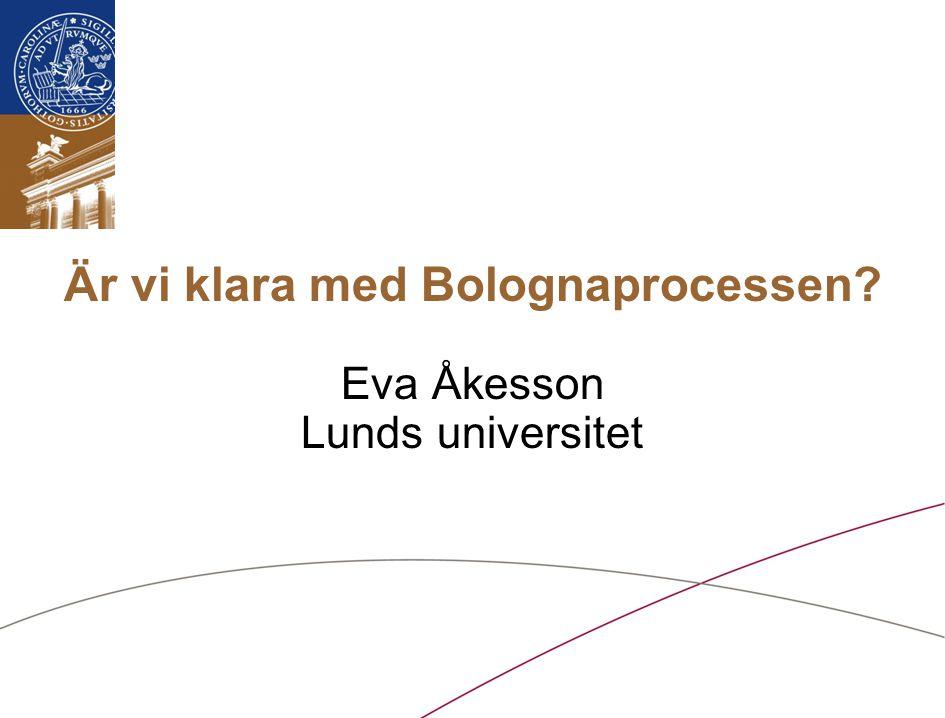 Är vi klara med Bolognaprocessen? Eva Åkesson Lunds universitet