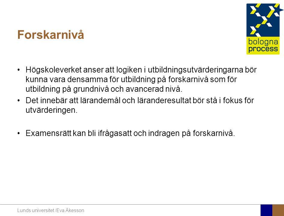 Lunds universitet /Eva Åkesson Forskarnivå Högskoleverket anser att logiken i utbildningsutvärderingarna bör kunna vara densamma för utbildning på for
