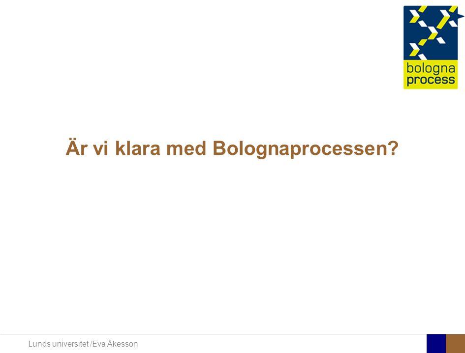 Lunds universitet /Eva Åkesson Är vi klara med Bolognaprocessen?