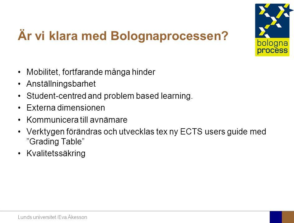Lunds universitet /Eva Åkesson Är vi klara med Bolognaprocessen? Mobilitet, fortfarande många hinder Anställningsbarhet Student-centred and problem ba