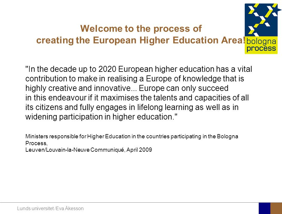 Lunds universitet /Eva Åkesson Welcome to the process of creating the European Higher Education Area!