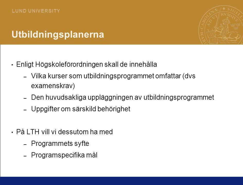 6 L U N D U N I V E R S I T Y Utbildningsplanerna Enligt Högskoleförordningen skall de innehålla – Vilka kurser som utbildningsprogrammet omfattar (dv