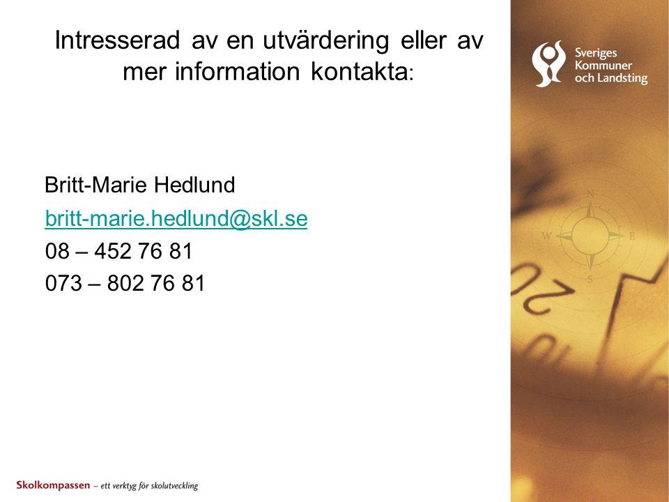 Intresserad av en utvärdering eller av mer information kontakta : Britt-Marie Hedlund britt-marie.hedlund@skl.se 08 – 452 76 81 073 – 802 76 81