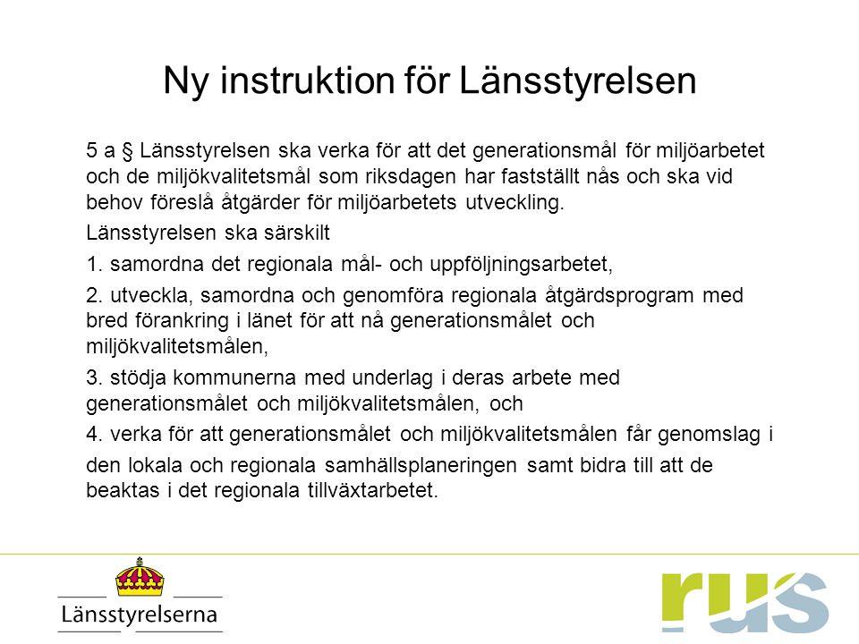Ny instruktion för Länsstyrelsen 5 a § Länsstyrelsen ska verka för att det generationsmål för miljöarbetet och de miljökvalitetsmål som riksdagen har