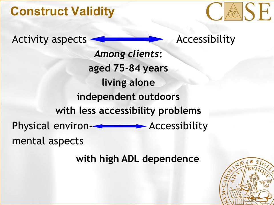 Construct Validity Activity aspectsAccessibility Among clients: aged 75-84 years living alone independent outdoors with less accessibility problems Physical environ-Accessibility mental aspects with high ADL dependence