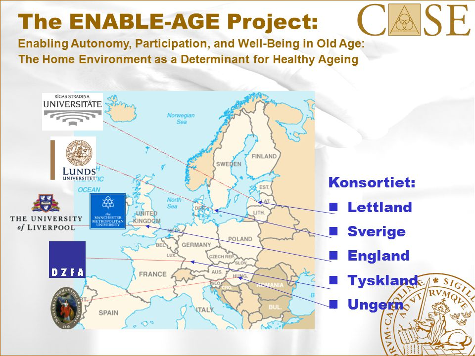 Konsortiet: Lettland Sverige England Tyskland Ungern The ENABLE-AGE Project: Enabling Autonomy, Participation, and Well-Being in Old Age: The Home Environment as a Determinant for Healthy Ageing