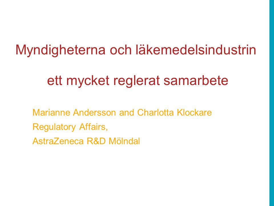 Myndigheterna och läkemedelsindustrin ett mycket reglerat samarbete Marianne Andersson and Charlotta Klockare Regulatory Affairs, AstraZeneca R&D Mölndal