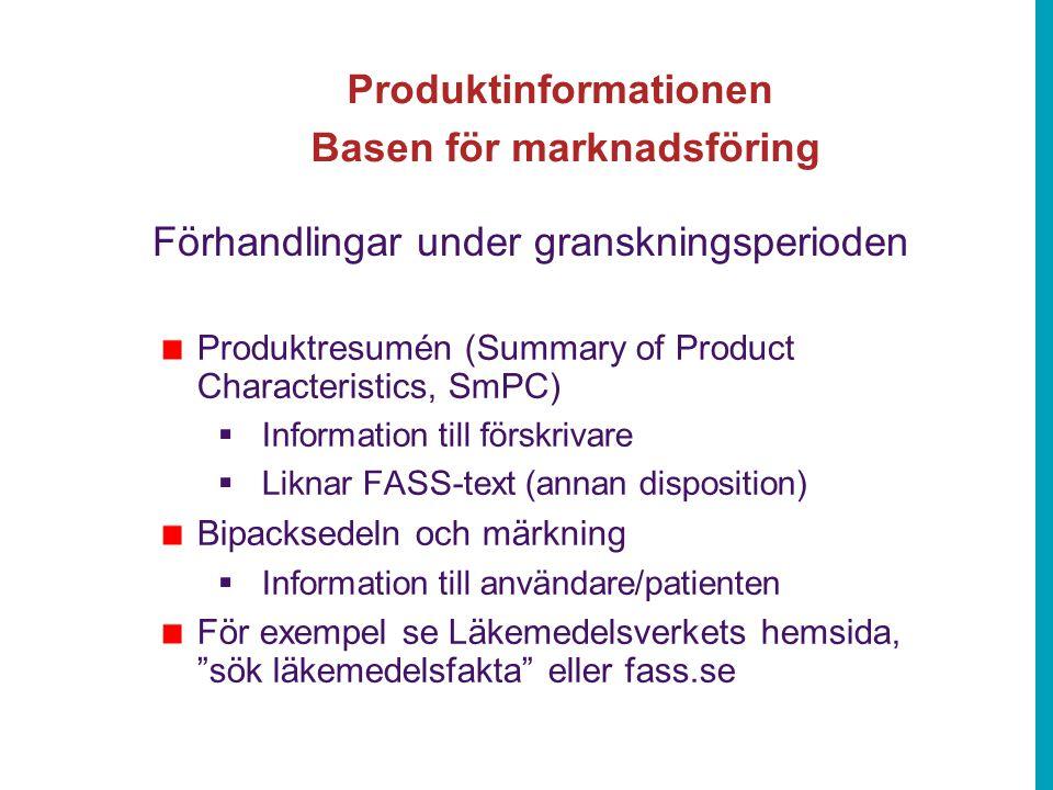 Produktinformationen Basen för marknadsföring Produktresumén (Summary of Product Characteristics, SmPC)  Information till förskrivare  Liknar FASS-text (annan disposition) Bipacksedeln och märkning  Information till användare/patienten För exempel se Läkemedelsverkets hemsida, sök läkemedelsfakta eller fass.se Förhandlingar under granskningsperioden