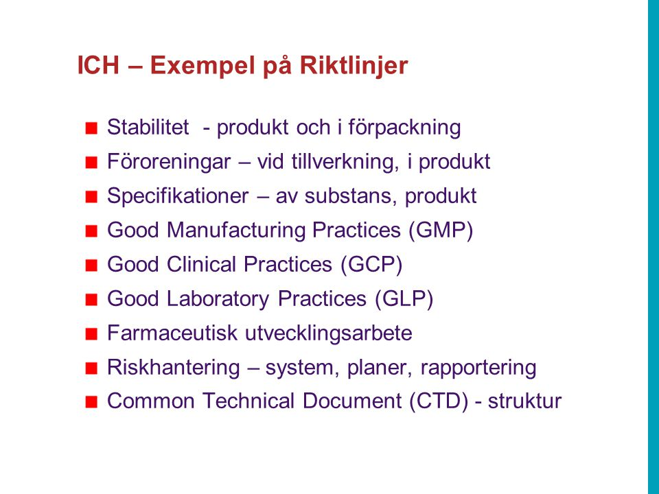 ICH – Exempel på Riktlinjer Stabilitet - produkt och i förpackning Föroreningar – vid tillverkning, i produkt Specifikationer – av substans, produkt G