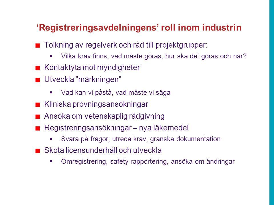 'Registreringsavdelningens' roll inom industrin Tolkning av regelverk och råd till projektgrupper:  Vilka krav finns, vad måste göras, hur ska det göras och när.