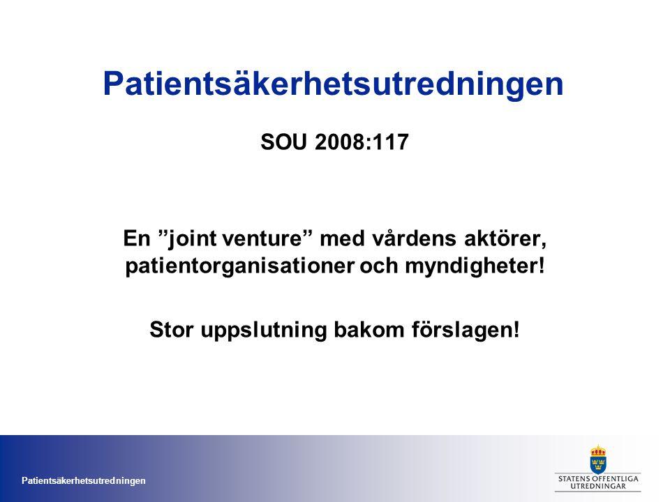 """Patientsäkerhetsutredningen SOU 2008:117 En """"joint venture"""" med vårdens aktörer, patientorganisationer och myndigheter! Stor uppslutning bakom förslag"""