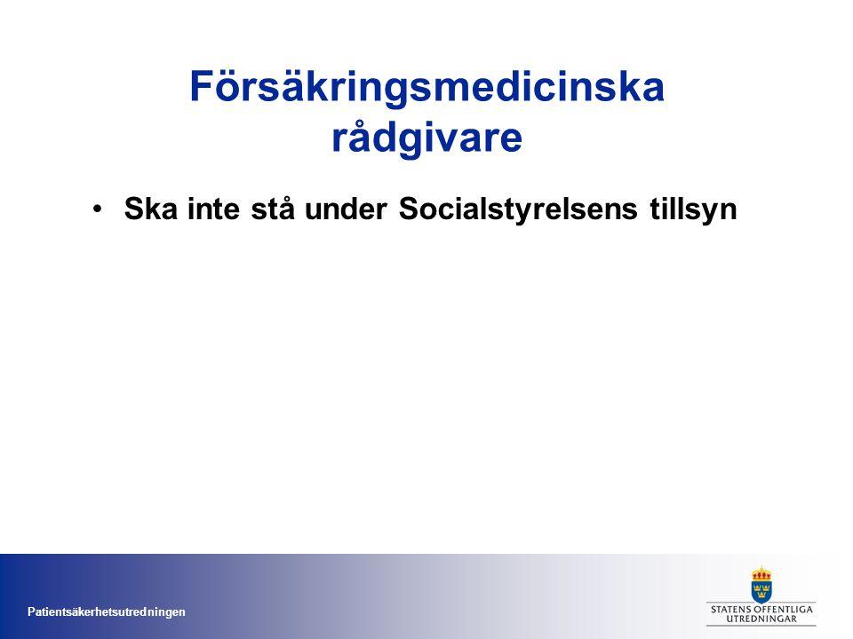 Patientsäkerhetsutredningen Försäkringsmedicinska rådgivare Ska inte stå under Socialstyrelsens tillsyn